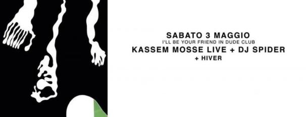 KASSEM MOSSE + DJ SPIDER // SAT. 3rd  MAY // I'LL BE YOUR FRIEND @ DUDE CLUB [MILANO - IT]
