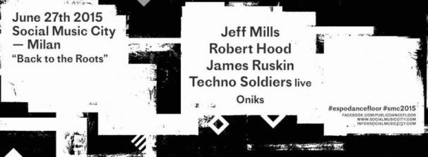 JEFF MILLS + ROBERT HOOD + JAMES RUSKIN @ Social Music City (Milan). Saturday, 27 June 2015