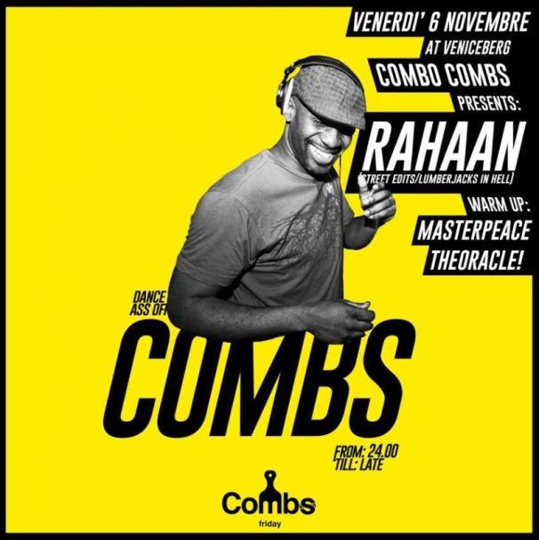 COMBO COMBS Presents RAHAAN - Friday 6th Nov 2015 @ VeniceBerg VR IT