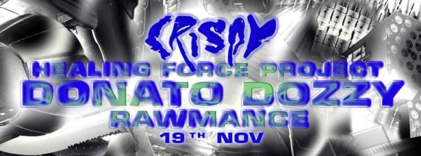 Crispy ϟ Donato Dozzy, Rawmance & Healing Force Project