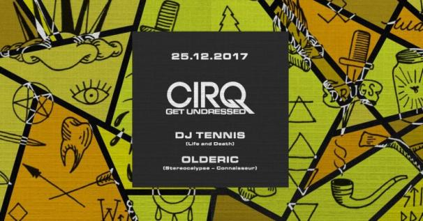 CIRQ Xmas Dec, 25th 2017 | w/ Dj Tennis + Olderic